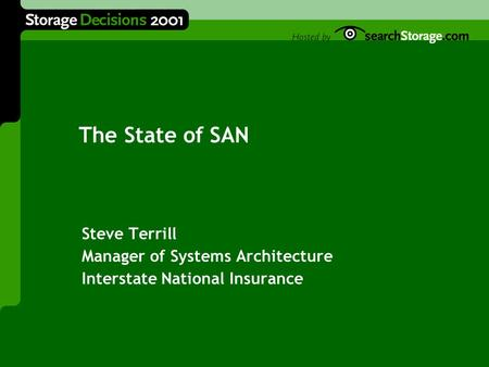 The State of SAN Steve Terrill Manager of Systems Architecture Interstate National Insurance.