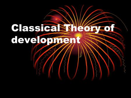 Classical Theory of development. Classical Economics: Political Economy The pursuit of economic growth and development as a socially desirable goal is.