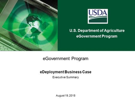 U.S. Department of Agriculture eGovernment Program eDeployment Business Case Executive Summary August 19, 2015.