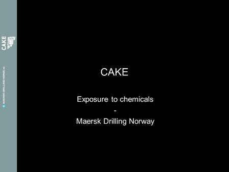 Exposure to chemicals - Maersk Drilling Norway CAKE.