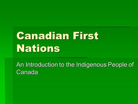 Canadian First Nations An Introduction to the Indigenous People of Canada.