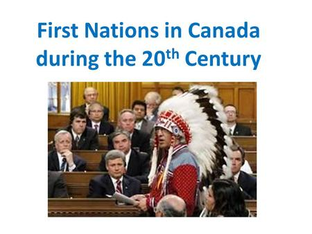 First Nations in Canada during the 20 th Century.