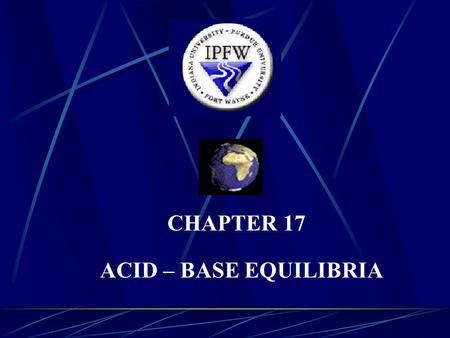 CHAPTER 17 ACID – BASE EQUILIBRIA. I. INTRODUCTION A) Acid strength is measured by the extent of the overall reaction of the acid with water. 1) Strong.