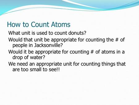How to Count Atoms What unit is used to count donuts? Would that unit be appropriate for counting the # of people in Jacksonville? Would it be appropriate.
