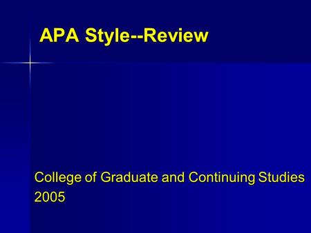 APA Style--Review College of Graduate and Continuing Studies 2005.