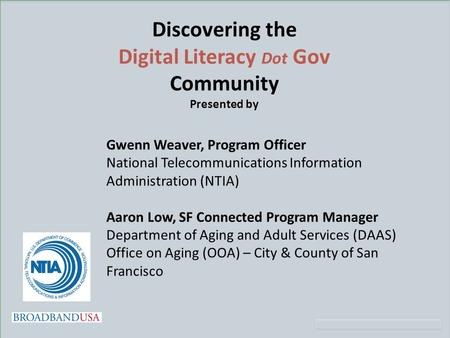 Discovering the Digital Literacy Dot Gov Community Presented by Gwenn Weaver, Program Officer National Telecommunications Information Administration (NTIA)
