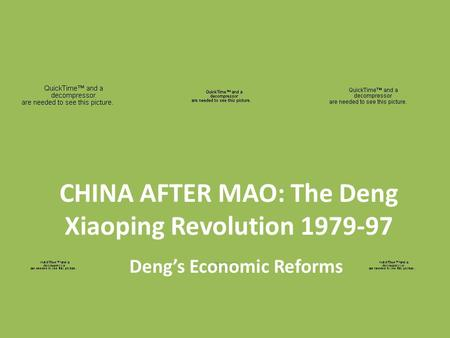 CHINA AFTER MAO: The Deng Xiaoping Revolution 1979-97 Deng's Economic Reforms.