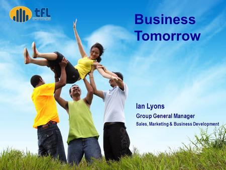 Fiji Australia Business Council Business Tomorrow Ian Lyons Group General Manager Sales, Marketing & Business Development Business Tomorrow.