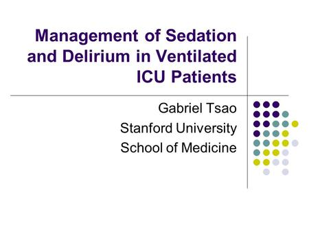 Management of Sedation and Delirium in Ventilated ICU Patients Gabriel Tsao Stanford University School of Medicine.