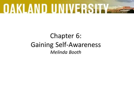 Chapter 6: Gaining Self-Awareness Melinda Booth. Many students, despite their conscious intentions, make choices that sabotage their success.