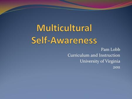 Pam Lobb Curriculum and Instruction University of Virginia 2011.
