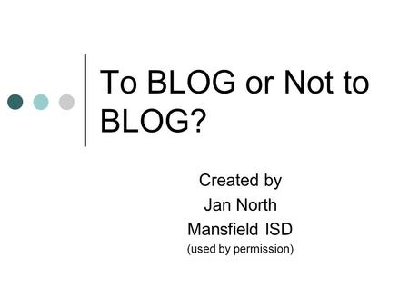 To BLOG or Not to BLOG? Created by Jan North Mansfield ISD (used by permission)