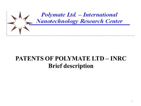 PATENTS OF POLYMATE LTD – INRC Brief description 1.