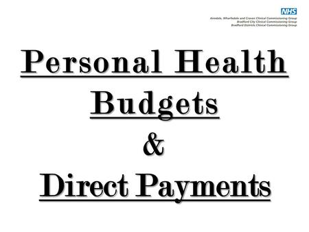 Personal Health Budgets & Direct Payments. Personal Health Budgets Dave Ogier, Personal Health Budget Supervisor. Mohammed Ditta, Personal Health Budget.