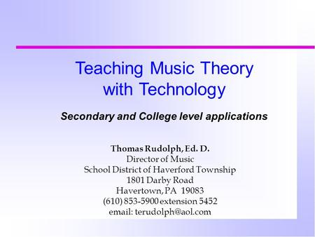 Thomas Rudolph, Ed. D. Director of Music School District of Haverford Township 1801 Darby Road Havertown, PA 19083 (610) 853-5900 extension 5452 email: