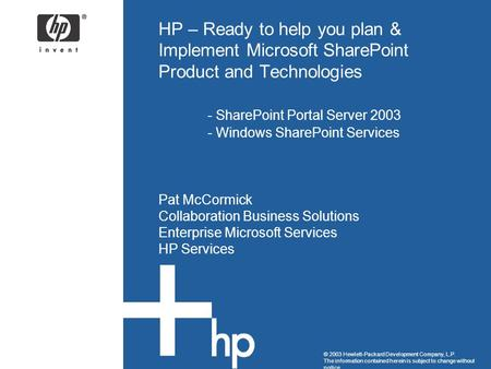 © 2003 Hewlett-Packard Development Company, L.P. The information contained herein is subject to change without notice HP – Ready to help you plan & Implement.