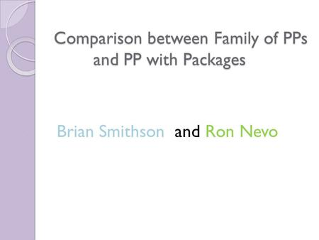 Comparison between Family of PPs and PP with Packages Brian Smithson and Ron Nevo.