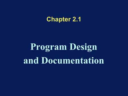 Chapter 2.1 Program Design and Documentation. Summary System/Program specifications System/Program design –Top-down & Bottom-up design –Object Oriented.