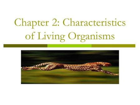 Chapter 2: Characteristics of Living Organisms