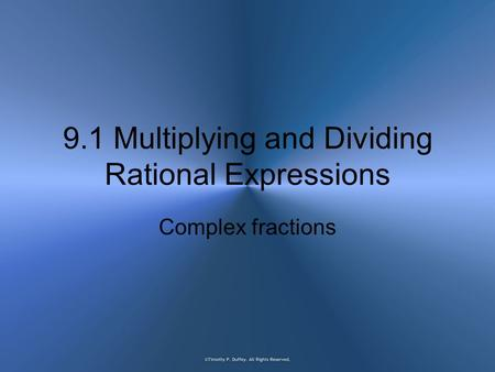 9.1 Multiplying and Dividing Rational Expressions