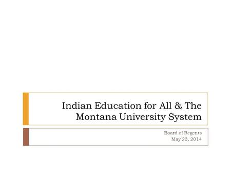 Indian Education for All & The Montana University System Board of Regents May 23, 2014.