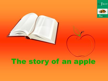 The story of an apple. 4 chapters are repeated again and again 1. Apple seeds turn into trees 2. The trees come into bloom 3. The flowers turn to fruits.