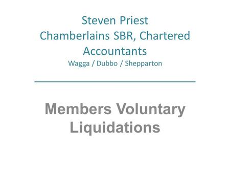 Steven Priest Chamberlains SBR, Chartered Accountants Wagga / Dubbo / Shepparton Members Voluntary Liquidations.