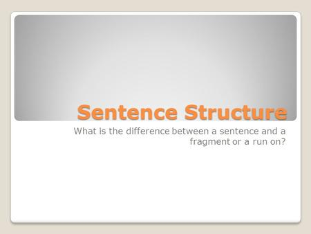 Sentence Structure What is the difference between a sentence and a fragment or a run on?