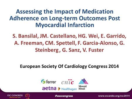 Assessing the Impact of Medication Adherence on Long-term Outcomes Post Myocardial Infarction S. Bansilal, JM. Castellano, HG. Wei, E. Garrido, A. Freeman,