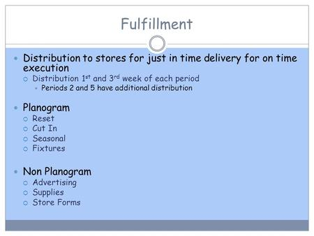 Fulfillment Distribution to stores for just in time delivery for on time execution  Distribution 1 st and 3 rd week of each period  Periods 2 and 5 have.