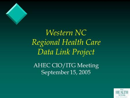 Western NC Regional Health Care Data Link Project AHEC CIO/ITG Meeting September 15, 2005.