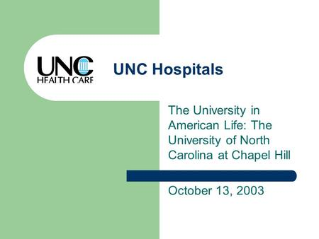 UNC Hospitals The University in American Life: The University of North Carolina at Chapel Hill October 13, 2003.
