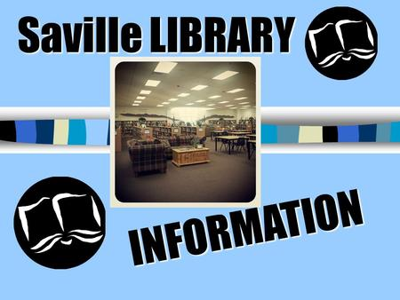 Saville LIBRARY INFORMATION Anthony Saville Middle School Library Media Center Librarian Librarian Mrs. Savage 1 year at Saville MS 6 years at Faiss.