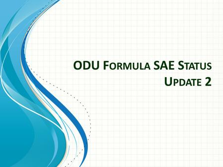 ODU F ORMULA SAE S TATUS U PDATE 2. Submitted Budget on November 2 nd Currently organizing for fabrication phase Addition of an Aero team Management.