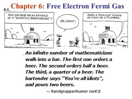 Chapter 6: Free Electron Fermi Gas. Free Electron Theory Conductors fall into 2 main classes; metals & semiconductors. Here, we focus on metals. A metal.
