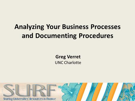 Analyzing Your Business Processes and Documenting Procedures Greg Verret UNC Charlotte.