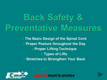 Back Safety & Preventative Measures  The Basic Design of the Spinal Cord  Proper Posture throughout the Day  Proper Lifting Technique  Types of Lifts.