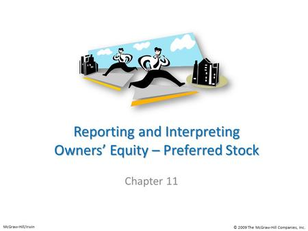 Reporting and Interpreting Owners' Equity – Preferred Stock Chapter 11 McGraw-Hill/Irwin © 2009 The McGraw-Hill Companies, Inc.