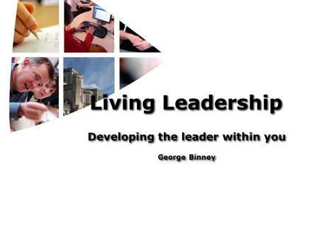 Living Leadership Developing the leader within you George Binney Developing the leader within you George Binney.