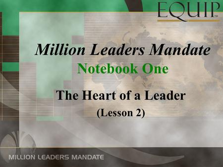 Million Leaders Mandate Notebook One The Heart of a Leader (Lesson 2)
