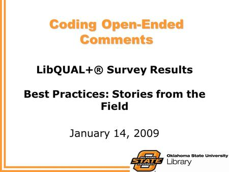Coding Open-Ended Comments LibQUAL+® Survey Results Best Practices: Stories from the Field January 14, 2009.