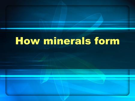 How minerals form In general, minerals can form in 3 ways: organic processes, crystallization from materials dissolved in solutions, and crystallization.