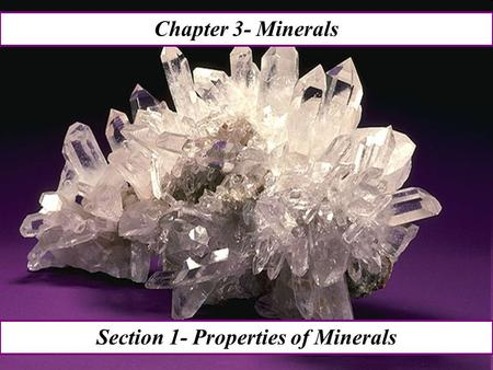Chapter 3- Minerals Section 1- Properties of Minerals.