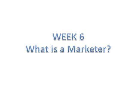 I study the field of marketing. Today I'm going to talk about what a marketer is. First, I want talk about what marketing is.
