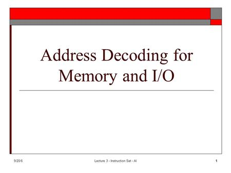 9/20/6Lecture 3 - Instruction Set - Al1 Address Decoding for Memory and I/O.