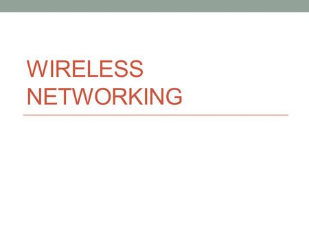 WIRELESS NETWORKING. What are the advantages to wireless networking? How has society changed?