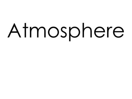Atmosphere. The layer of air that surrounds Earth Atmosphere.