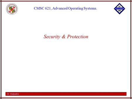 Dr. Kalpakis CMSC 621, Advanced Operating Systems. Security & Protection.