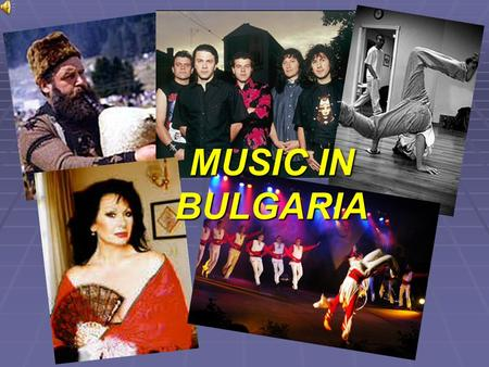 MUSIC IN BULGARIA. Thracian legend tells us about the mythical singer Orfei, who fascinated the Gods with his music. Bulgarian musicians and singers live.