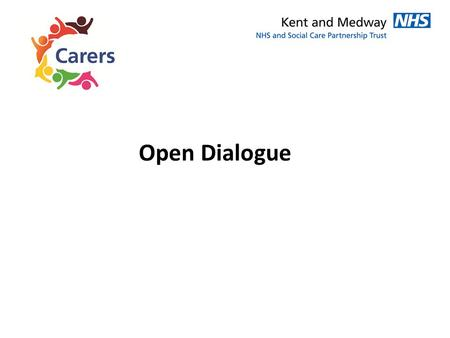 Open Dialogue. Listening to what patients and their families want Communication just didn't happen at the time we needed it Professionals don't always.